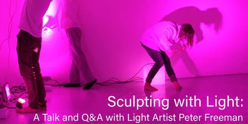 Sculpting with Light: a Talk and Showing with Peter Freeman