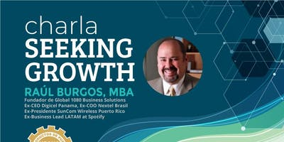 "Charla ""Seeking Growth"" con Raúl Burgos, MBA"