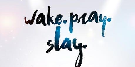 Wake. Pray. Slay. tickets