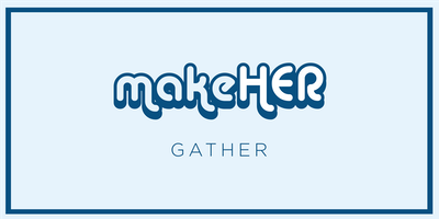 makeHER Gather