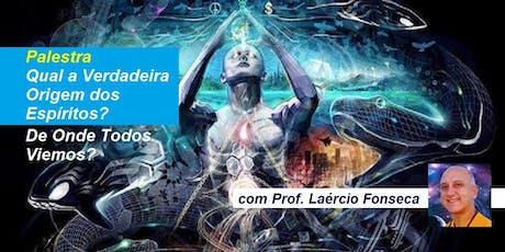 Palestra Qual a Verdadeira Origem dos Espíritos? – De Onde Todos Viemos? – Prof. Laércio Fonseca ingressos