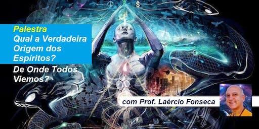 Palestra Qual a Verdadeira Origem dos Espíritos? – De Onde Todos Viemos? – Prof. Laércio Fonseca