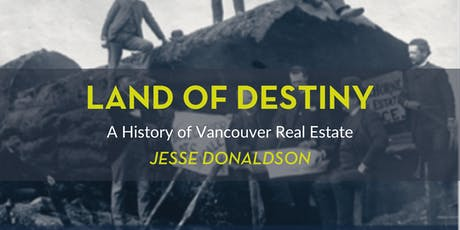 Land of Destiny: A History of Vancouver Real Estate tickets