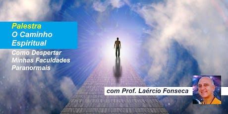 Palestra O Caminho Espiritual – Como Despertar Minhas Faculdades Paranormais – Prof. Laércio Fonseca ingressos