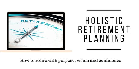 Holistic Retirement Planning - How to retire with purpose and confidence tickets
