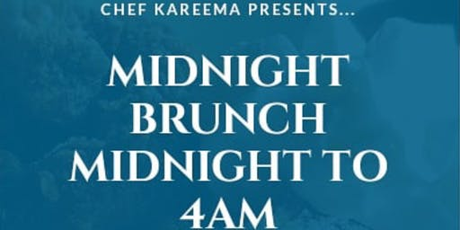 Chef Kareema Presents... Midnight Brunch