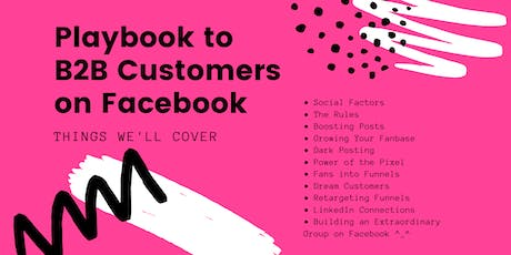 The Startup's Playbook to Getting B2B Customers on Facebook tickets