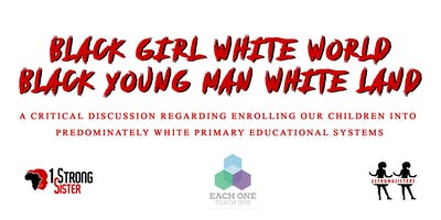 Black Girl/White World: Black Young Man/White Land: A CRITICAL DISCUSSION REGARDING ENROLLING OUR CHILDREN IN PREDOMINANTLY WHITE PRIMARY EDUCATIONAL SYSTEMS