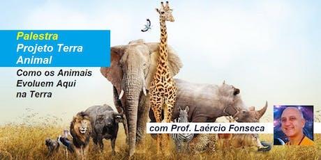 Palestra Projeto Terra Animal – Como os Animais Evoluem Aqui na Terra – Prof. Laércio Fonseca ingressos