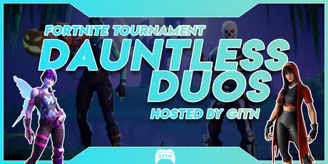 Dauntless Duos | Fortnite Tourney | Game is the Name tickets