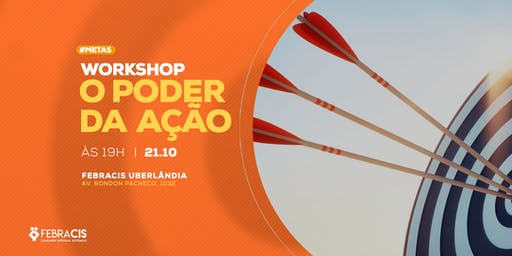 [UBERLÂNDIA/MG] WORKSHOP O PODER DA AÇÃO 21/10