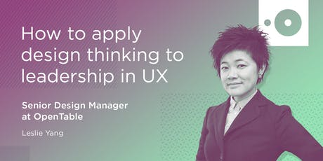 How to apply design thinking to leadership in UX by OpenTable tickets