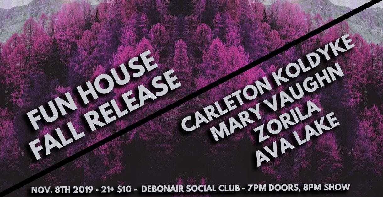 FUN HOUSE FALL RELEASE: CARLETON KOLDYKE, MARY VAUGHN, ZORILA, AVA LAKE