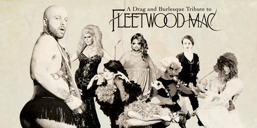 A Drag and Burlesque Tribute to Fleetwood Mac!