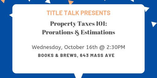 Title Talk - Property Taxes 101: Proration & Estimation