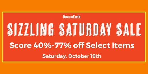 Sizzling Saturday Sale at all Down to Earth locations