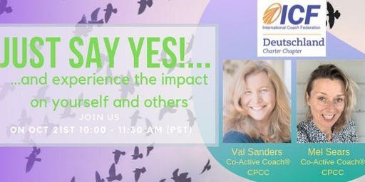 Just say Yes!...and experience the impact on yourself and others.