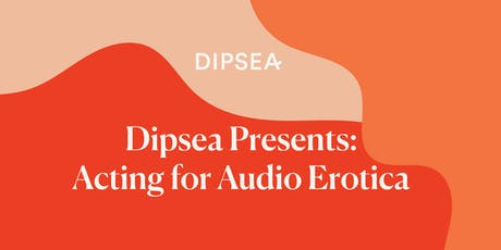 Dipsea Presents: Voice Acting for Audio Erotica tickets