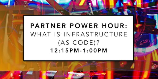 Partner Power Hour: What is Infrastructure (as Code)?