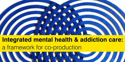 Integrated mental health and addiction care: a framework for co-production