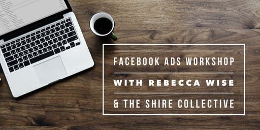 Facebook Ads Workshop with Rebecca Wise & The Shire Collective