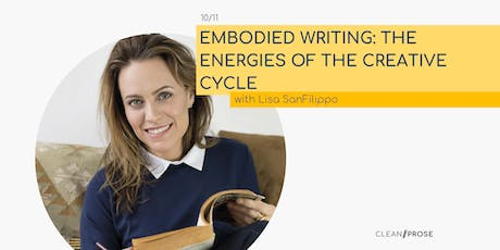 Embodied Writing: The Energies of the Creative Cycle  with Lisa SanFilippo tickets