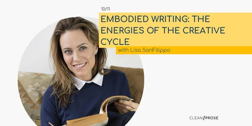 Embodied Writing: The Energies of the Creative Cycle  with Lisa SanFilippo