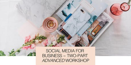 Two-part Workshop! Advanced Social Media for Business (Pt 2) tickets