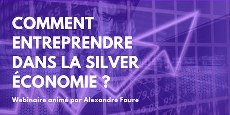 Quelles opportunités pour entreprendre dans la Silver économie ?  billets