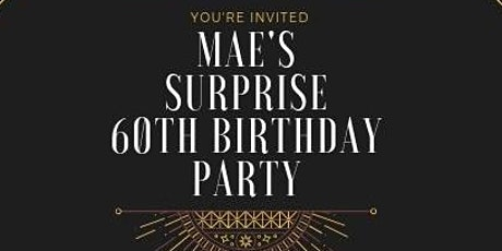 Mae' s SURPRISE 60th Birthday Celebration tickets