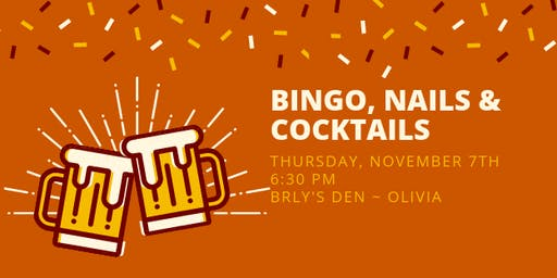 Bingo, Nails & Cocktails ~  Brly's Den in Olivia