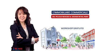 "Workshop Gratuito ""L'IMMOBILIARE COMMERCIALE"" > Iscriviti Subito!"