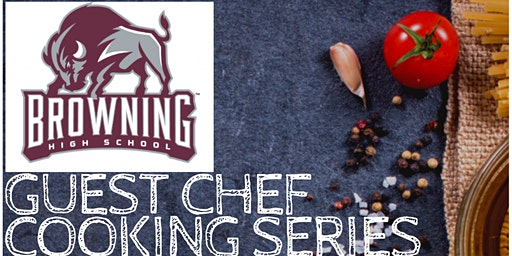 Browning High School's Guest Chef Cooking Series