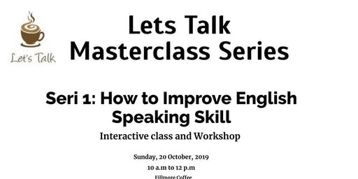 Let's Talk Master Class Seri 1: How to Improve English Speaking Skills