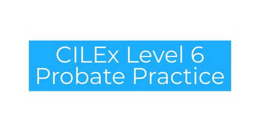 CILEx Level 6 Probate Practice Exam Preparation - Lunchtime