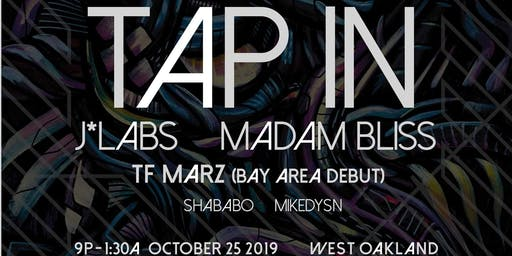 Tap In:::Oakland: J*lab : Madamn Bliss : TF Marz