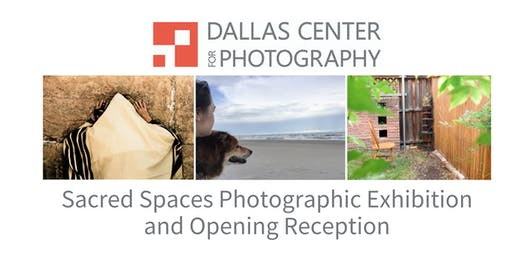 Dallas Center for Photography: Sacred Spaces Exhibition and Reception