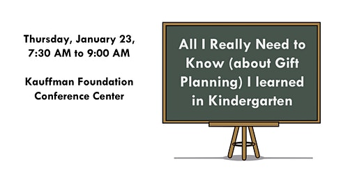 All I Really Need to Know (about Gift Planning) I learned in Kindergarten