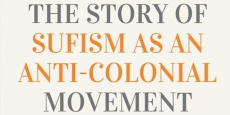 The Story of Sufism: An Anti-Colonial Movement tickets