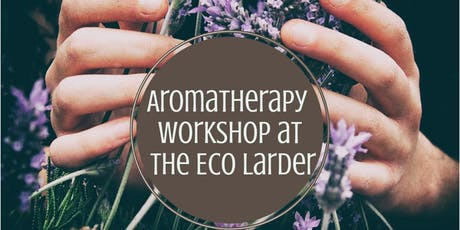 Aromatherapy Workshop with Maggi at The Eco Larder tickets