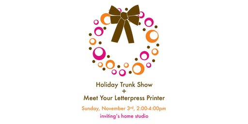 Pre-Holiday Trunk Show + Meet Your Letterpress Printer