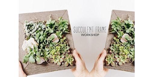 Succulent Frame Workshop (12-27-2019 starts at 6:00 PM)