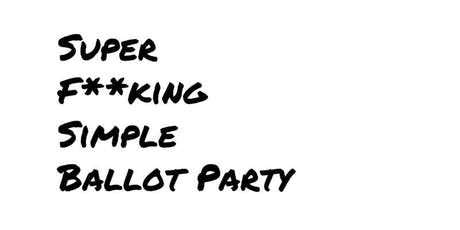 Super F**king Simple Ballot Party 2019 tickets