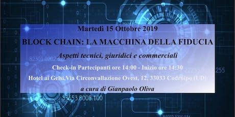 BLOCK CHAIN: LA MACCHINA DELLA FIDUCIA - Aspetti tecnici, giuridici e commerciali - CODROIPO (PN)  biglietti