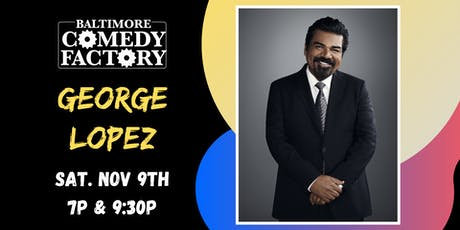 SPECIAL EVENT: George Lopez LIVE at the Baltimore Comedy Factory! Sat 9:30p tickets