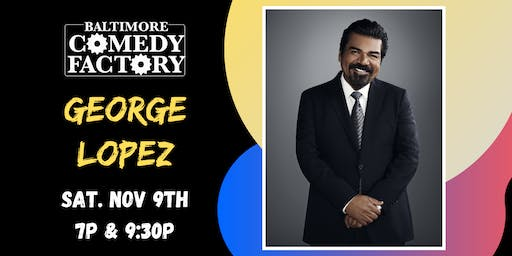 SPECIAL EVENT:  George Lopez LIVE at the Baltimore Comedy Factory!