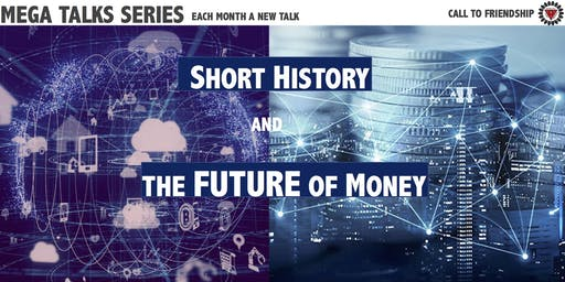 SHORT HISTORY AND THE FUTURE OF MONEY - CONFERENCE