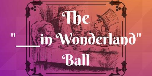 B&TH Presents: The _____ In Wonderland Ball