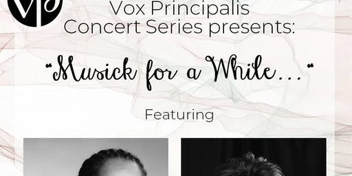 Musick for a While - Vox Principalis Concert Series