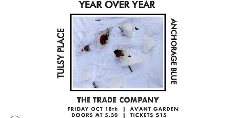 Year Over Year, Tulsy Place, Anchorage Blue, Trade Company - Vancouver tickets